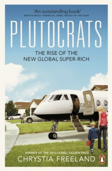 The Plutocrats : The Rise of the New Global Super-Rich, Paperback Book