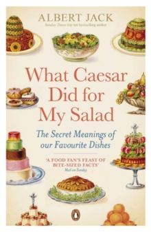 What Caesar Did for My Salad : The Secret Meanings of Our Favourite Dishes, Paperback Book