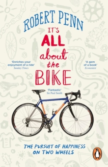 It's All About the Bike : The Pursuit of Happiness on Two Wheels, Paperback Book
