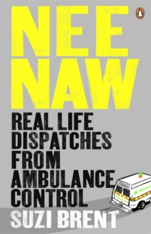 Nee Naw : Real Life Dispatches From Ambulance Control, Paperback Book