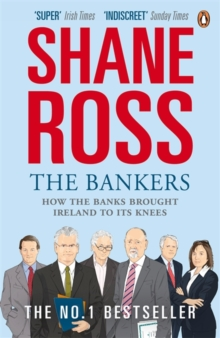 The Bankers : How the Banks Brought Ireland to Its Knees, Paperback Book