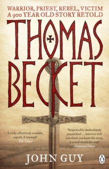 Thomas Becket : Warrior, Priest, Rebel, Victim: a 900-year-old Story Retold, Paperback Book