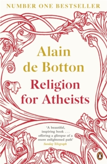 Religion for Atheists : A non-believer's guide to the uses of religion, Paperback / softback Book