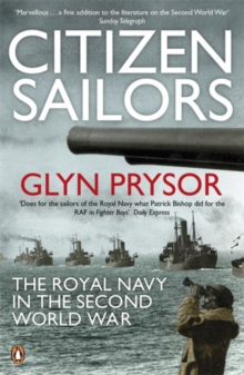 Citizen Sailors : The Royal Navy in the Second World War, Paperback Book