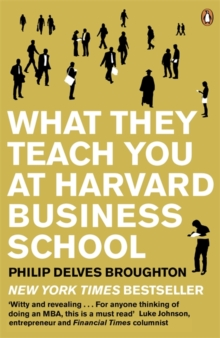 What They Teach You at Harvard Business School : My Two Years Inside the Cauldron of Capitalism, Paperback / softback Book