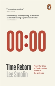Time Reborn : From the Crisis in Physics to the Future of the Universe, Paperback Book