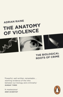 The Anatomy of Violence : The Biological Roots of Crime, Paperback Book