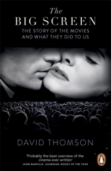 The Big Screen : The Story of the Movies and What They Did to Us, Paperback Book