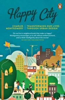 Happy City : Transforming Our Lives Through Urban Design, Paperback Book