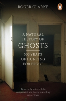 A Natural History of Ghosts : 500 Years of Hunting for Proof, Paperback / softback Book
