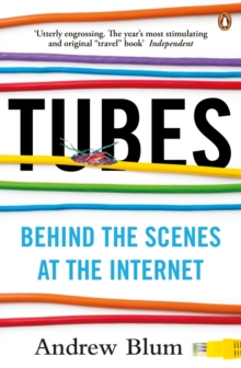 Tubes : Behind the Scenes at the Internet, Paperback Book