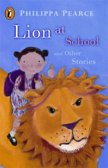 "The ""Lion at School"" and Other Stories : Lion at School; Runaway; Brainbox; The Executioner; Hello, Polly!; The Manatee; The Crooked Little Finger; The Great Sharp Scissors; Secrets, Paperback Book"