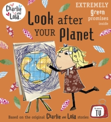 Charlie and Lola: Look After Your Planet, Paperback Book