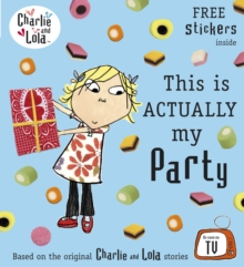 Charlie and Lola: This is Actually My Party, Paperback / softback Book