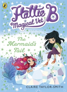 Hattie B, Magical Vet: The Mermaid's Tail (Book 4), Paperback Book