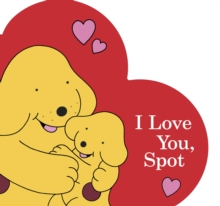 I Love You, Spot, Board book Book