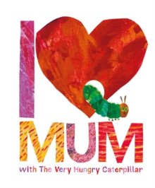 I Love Mum with The Very Hungry Caterpillar, Hardback Book
