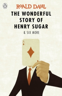 The Wonderful Story of Henry Sugar and Six More, Paperback / softback Book