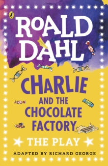 Charlie and the Chocolate Factory : The Play, Paperback / softback Book