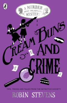 Cream Buns and Crime : Tips, Tricks and Tales from the Detective Society, Paperback / softback Book