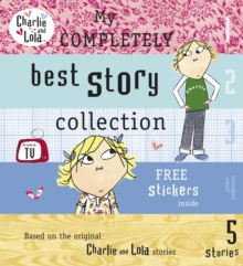 Charlie and Lola: My Completely Best Story Collection, Hardback Book