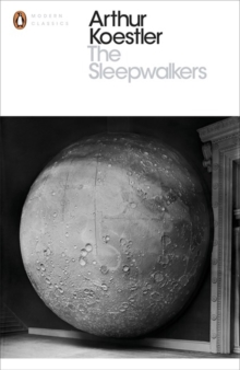 The Sleepwalkers : A History of Man's Changing Vision of the Universe, Paperback / softback Book