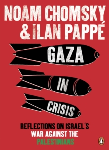 Gaza in Crisis : Reflections on Israel's War Against the Palestinians, Paperback Book