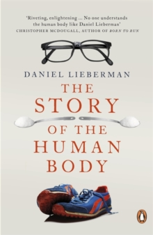 The Story of the Human Body : Evolution, Health and Disease, Paperback Book