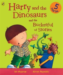 Harry and the Dinosaurs and the Bucketful of Stories, Paperback / softback Book