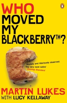 Martin Lukes: Who Moved My BlackBerry? : Who Moved My BlackBerry?, EPUB eBook