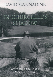 In Churchill's Shadow : Confronting the Past in Modern Britain, EPUB eBook