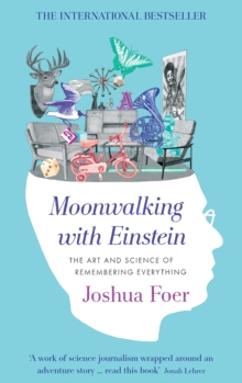 Moonwalking with Einstein : The Art and Science of Remembering Everything, EPUB eBook