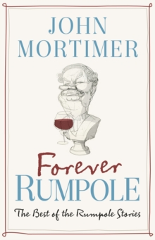 Forever Rumpole : The Best of the Rumpole Stories, EPUB eBook