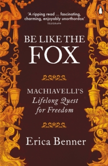 Be Like the Fox : Machiavelli's Lifelong Quest for Freedom, Paperback Book