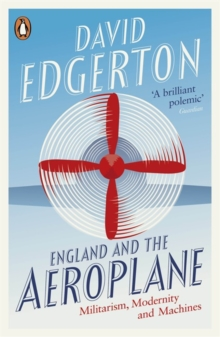 England and the Aeroplane : Militarism, Modernity and Machines, Paperback Book