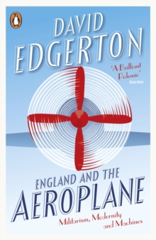 England and the Aeroplane : Militarism, Modernity and Machines, EPUB eBook