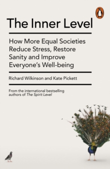 The Inner Level : How More Equal Societies Reduce Stress, Restore Sanity and Improve Everyone's Well-being, Paperback / softback Book