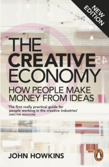 The Creative Economy : How People Make Money from Ideas, Paperback / softback Book