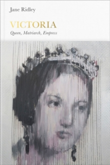Victoria (Penguin Monarchs) : Queen, Matriarch, Empress, Hardback Book