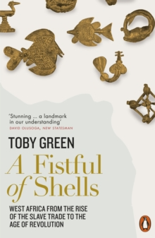 A Fistful of Shells : West Africa from the Rise of the Slave Trade to the Age of Revolution, Paperback / softback Book