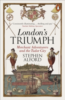 London's Triumph : Merchant Adventurers and the Tudor City, Paperback / softback Book
