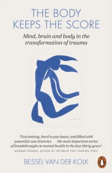 The Body Keeps the Score : Mind, Brain and Body in the Transformation of Trauma, Paperback / softback Book