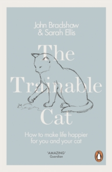 The Trainable Cat : How to Make Life Happier for You and Your Cat, Paperback / softback Book