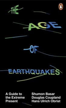 The Age of Earthquakes : A Guide to the Extreme Present, Paperback / softback Book