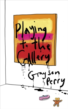 Playing to the Gallery : Helping contemporary art in its struggle to be understood, EPUB eBook