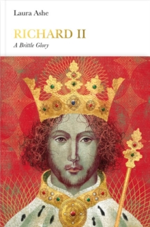 Richard II (Penguin Monarchs) : A Brittle Glory, Hardback Book