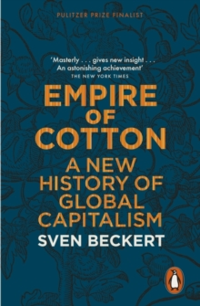 Empire of Cotton : A New History of Global Capitalism, Paperback Book