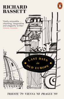 Last Days in Old Europe : Trieste '79, Vienna '85, Prague '89, Paperback / softback Book
