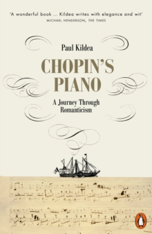 Chopin's Piano : A Journey through Romanticism, Paperback / softback Book