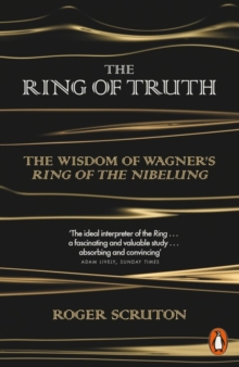 The Ring of Truth : The Wisdom of Wagner's Ring of the Nibelung, Paperback / softback Book